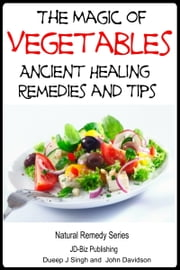 The Magic of Vegetables: Ancient Healing Remedies and Tips ebook by Dueep Jyot Singh,John Davidson