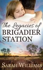 The Legacies of Brigadier Station ebook by Sarah Williams