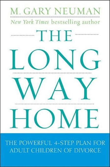 The Long Way Home - The Powerful 4-Step Plan for Adult Children of Divorce ebook by M. Gary Neuman