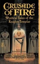 Crusade of Fire - Mystical Tales of the Knights Templar ebook by Katherine Kurtz