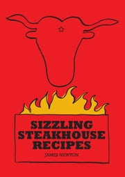 Steak Cookbook: Sizzling Steakhouse Recipes ebook by James Newton