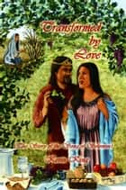 Transformed by Love (The Story of the Song of Solomon) ebook by Kevin King