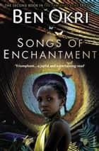 Songs Of Enchantment ebook by Ben Okri