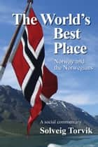 The World's Best Place Norway and the Norwegians ebook by Solveig Torvik