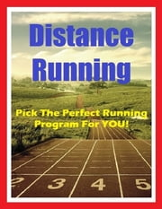 Distance Running - Pick the Perfect Running Program for You! ebook by Raymond Evans