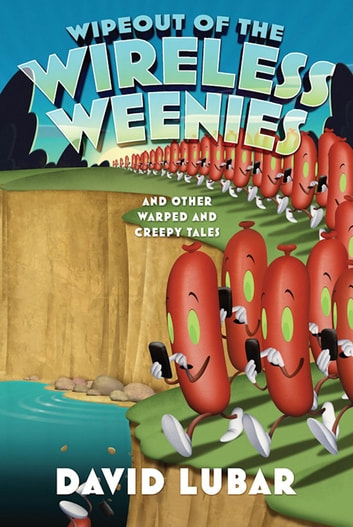 Wipeout of the Wireless Weenies - And Other Warped and Creepy Tales ebook by David Lubar