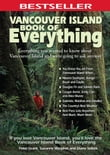Vancouver Island Book of Everything: Everything You Wanted to Know About Vancouver Island and Were Going to Ask Anyway