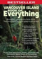 Vancouver Island Book of Everything - Everything You Wanted to Know About Vancouver Island and Were Going to Ask Anyway ebook by Peter Grant