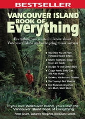 Vancouver Island Book of Everything: Everything You Wanted to Know About Vancouver Island and Were Going to Ask Anyway - Everything You Wanted to Know About Vancouver Island and Were Going to Ask Anyway ebook by Peter Grant