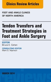Tendon Transfers and Treatment Strategies in Foot and Ankle Surgery, An Issue of Foot and Ankle Clinics of North America, ebook by Bruce Cohen