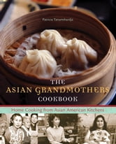 The Asian Grandmothers Cookbook - Home Cooking from Asian American Kitchens ebook by Patricia Tanumihardja