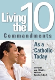 Living the Ten Commandments as a Catholic Today ebook by Mathew Kessler