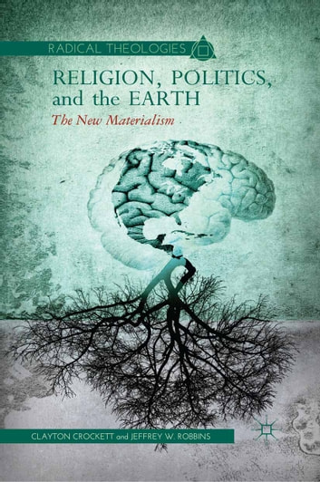 Religion, Politics, and the Earth - The New Materialism ebook by C. Crockett,J. Robbins