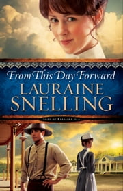 From This Day Forward (Song of Blessing Book #4) ebook by Lauraine Snelling