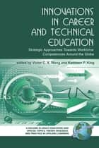 Innovations in Career and Technical Education ebook by Kathleen P. King,Victor C.X. Wang