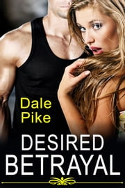 Desired Betrayal ebook by Dale Pike
