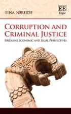 Corruption and Criminal Justice - Bridging Economic and Legal Perspectives ebook by Tina Søreide