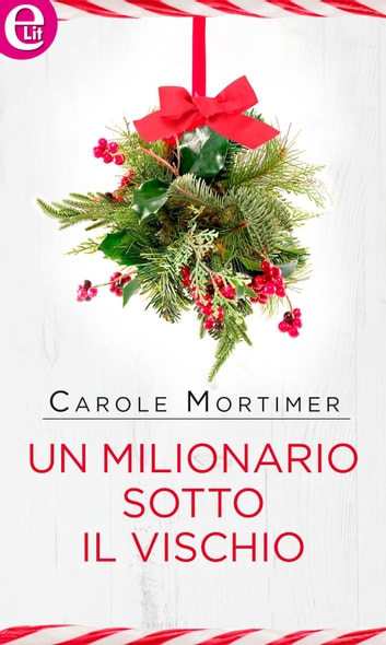Un milionario sotto il vischio (eLit) ebook by Carole Mortimer