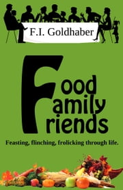 Food ♦ Family ♦ Friends ebook by F.I. Goldhaber