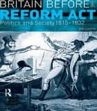 Britain before the Reform Act ebook by Eric. J Evans