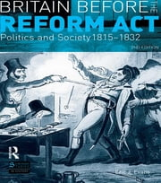 Britain before the Reform Act - Politics and Society 1815-1832 ebook by Eric. J Evans