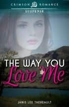 The Way You Love Me ebook by Janis Lee Thereault