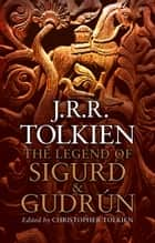The Legend of Sigurd and Gudrún ebook by J. R. R. Tolkien, Christopher Tolkien