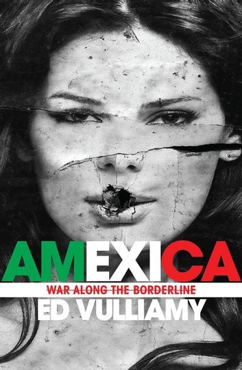 Amexica - War Along the Borderline eBook by Ed Vulliamy