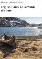 English Haiku of Samurai Wisdom ebook by Mostyn Heilmannovsky