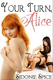 Your Turn, Alice (Girlfriends Next Door #2) ebook by Sidonie Spice