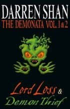 Volumes 1 and 2 - Lord Loss/Demon Thief (The Demonata) ebook by Darren Shan