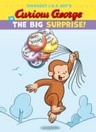 Curious George in the Big Surprise! ebook by H. A. Rey