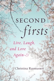 Second Firsts - Live, Laugh, and Love Again ebook by Christina Rasmussen