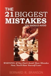 The 21 Biggest Mistakes You Should Avoid - Warning: If You Don't Avoid These Mistakes Now, You'll Hate Yourself Later ebook by Bernard R. Branson