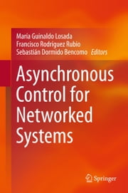 Asynchronous Control for Networked Systems ebook by María Guinaldo Losada,Francisco Rodríguez Rubio,Sebastián Dormido
