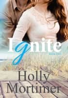 Ignite ebook by Holly Mortimer