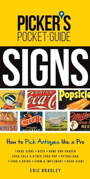 Picker's Pocket Guide - Signs - How to Pick Antiques Like a Pro ebook by Eric Bradley