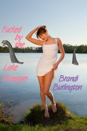 Fucked by the Lake Monster ebook by Brandi Burlington