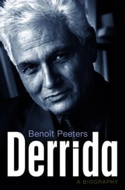 Derrida - A Biography ebook by Benoit Peeters