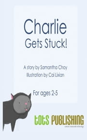 Charlie Gets Stuck ebook by TotsPublishing