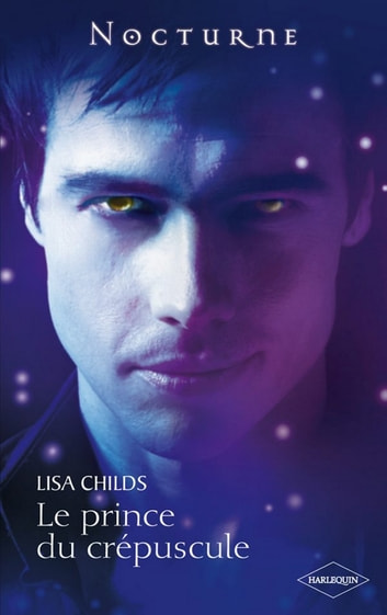 Le prince du crépuscule ebook by Lisa Childs