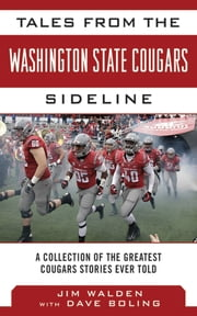 Tales from the Washington State Cougars Sideline - A Collection of the Greatest Cougars Stories Ever Told ebook by Jim Walden,Dave Boling,Bud Withers