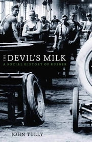 The Devil's Milk - A Social History of Rubber ebook by John Tully