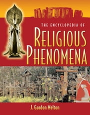 The Encyclopedia of Religious Phenomena ebook by Melton, J. Gordon