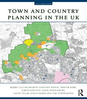 Town and Country Planning in the UK ebook by Barry Cullingworth,Vincent Nadin,Trevor Hart,Simin Davoudi,John Pendlebury,Geoff Vigar,David Webb,Tim Townshend