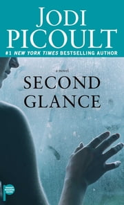 Second Glance - A Novel ebook by Jodi Picoult