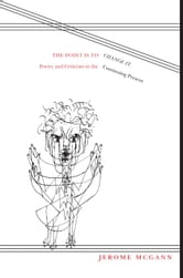 The Point Is To Change It - Poetry and Criticism in the Continuing Present ebook by Jerome McGann