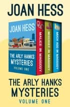 The Arly Hanks Mysteries Volume One - Malice in Maggody, Mischief in Maggody, and Much Ado in Maggody ebook by Joan Hess