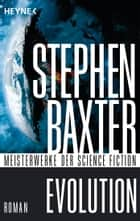 Evolution - Roman ebook by Stephen Baxter, Martin Gilbert
