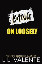 Bang on Loosely ebook by Lili Valente